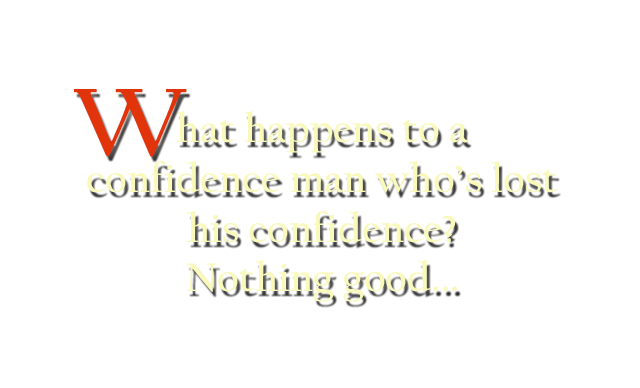 What happens to a confidence man who loses his confidence?